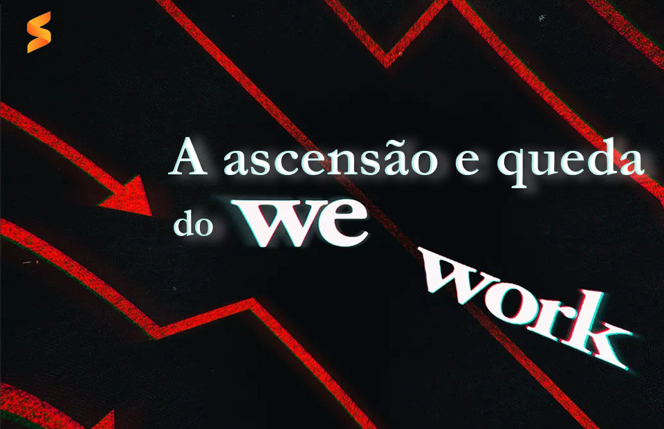 A ascensão e queda do we work